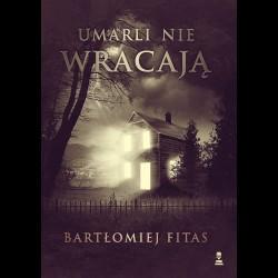 Bartłomiej Fitas Umarli nie wracają