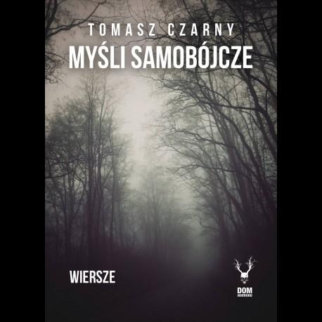 Tomasz Czarny Myśli samobójcze. Wiersze