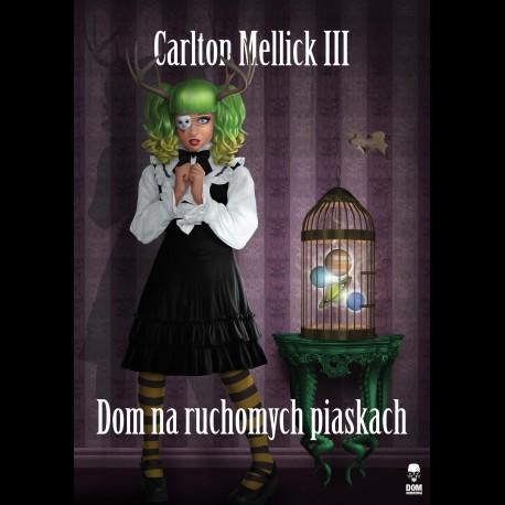 Carlton Mellick III Dom na ruchomych piaskach